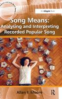 Song Means: Analysing and Interpreting Recorded Popular Song - Ashgate Popular and Folk Music Series (Hardback)