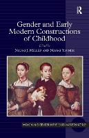 Gender and Early Modern Constructions of Childhood - Women and Gender in the Early Modern World (Hardback)