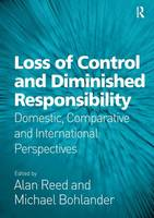 Loss of Control and Diminished Responsibility: Domestic, Comparative and International Perspectives (Hardback)