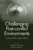 Challenging Post-conflict Environments: Sustainable Agriculture - Global Security in a Changing World (Hardback)