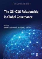 The G8-G20 Relationship in Global Governance - Global Governance (Hardback)