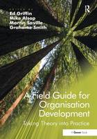 A Field Guide for Organisation Development: Taking Theory into Practice (Hardback)