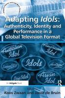 Adapting Idols: Authenticity, Identity and Performance in a Global Television Format - Ashgate Popular and Folk Music Series (Hardback)