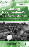 Making New Zealand's Pop Renaissance: State, Markets, Musicians - Ashgate Popular and Folk Music Series (Hardback)