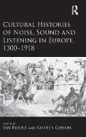 Cultural Histories of Noise, Sound and Listening in Europe, 1300-1918 (Hardback)