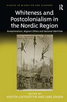 Whiteness and Postcolonialism in the Nordic Region: Exceptionalism, Migrant Others and National Identities - Studies in Migration and Diaspora (Hardback)