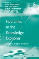 Hub Cities in the Knowledge Economy: Seaports, Airports, Brainports (Hardback)