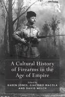 A Cultural History of Firearms in the Age of Empire (Hardback)