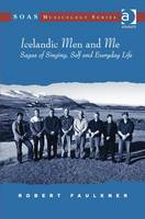 Icelandic Men and Me: Sagas of Singing, Self and Everyday Life - SOAS Studies in Music Series (Hardback)
