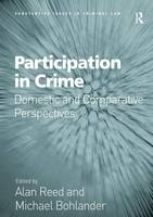 Participation in Crime: Domestic and Comparative Perspectives - Substantive Issues in Criminal Law (Hardback)