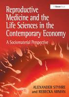 Reproductive Medicine and the Life Sciences in the Contemporary Economy: A Sociomaterial Perspective (Hardback)