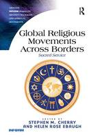 Global Religious Movements Across Borders: Sacred Service - Routledge Inform Series on Minority Religions and Spiritual Movements (Paperback)