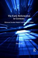 The Early Reformation in Germany: Between Secular Impact and Radical Vision - St Andrews Studies in Reformation History (Hardback)