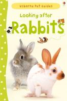 Looking after Rabbits - Pet Guides (Hardback)