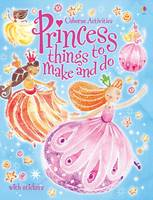 Princess Things to Make and Do with Stickers - Things To Make And Do (Paperback)