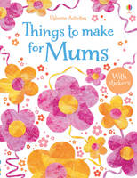 Things to make for Mums - Things to make & do (Paperback)