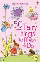 50 Fairy things to make and do - Things to make & do (Paperback)