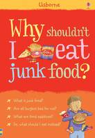 Why Shouldn't I Eat Junk Food? - What and Why (Hardback)
