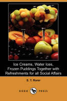 Ice Creams, Water Ices, Frozen Puddings Together with Refreshments for All Social Affairs (Dodo Press) (Paperback)