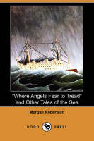 Where Angels Fear to Tread and Other Tales of the Sea (Dodo Press)