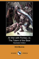 At War with Pontiac; Or, the Totem of the Bear (Illustrated Edition) (Dodo Press) (Paperback)