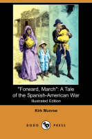 Forward, March: A Tale of the Spanish-American War (Illustrated Edition) (Dodo Press) (Paperback)