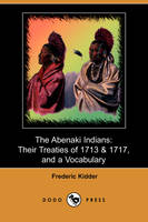 The Abenaki Indians: Their Treaties of 1713 & 1717, and a Vocabulary (Paperback)