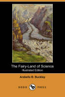 The Fairy-Land of Science (Illustrated Edition) (Dodo Press) (Paperback)