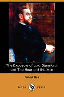 The Exposure of Lord Stansford, and the Hour and the Man (Dodo Press) (Paperback)