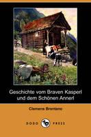 Geschichte Vom Braven Kasperl Und Dem Schonen Annerl (Dodo Press) (Paperback)