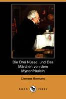 Die Drei Nusse, Und Das Marchen Von Dem Myrtenfraulein (Dodo Press) (Paperback)