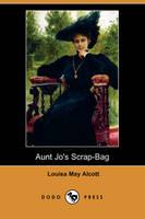 Aunt Jo's Scrap-Bag (Dodo Press) (Paperback)