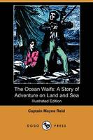 The Ocean Waifs: A Story of Adventure on Land and Sea (Illustrated Edition) (Dodo Press) (Paperback)