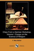 Chips from a German Workshop, Volume I: Essays on the Science of Religion (Dodo Press) (Paperback)