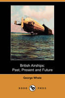 British Airships: Past, Present and Future (Dodo Press) (Paperback)