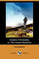 Esoteric Christianity; Or, the Lesser Mysteries (Dodo Press) (Paperback)