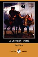 Le Chevalier Tnbre (Dodo Press) (Paperback)