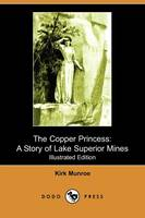 The Copper Princess: A Story of Lake Superior Mines (Illustrated Edition) (Dodo Press) (Paperback)