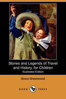 Stories and Legends of Travel and History, for Children (Illustrated Edition) (Dodo Press) (Paperback)