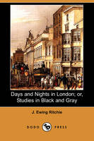 Days and Nights in London; Or, Studies in Black and Gray (Dodo Press) (Paperback)