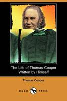 The Life of Thomas Cooper Written by Himself (Dodo Press) (Paperback)