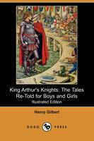 King Arthur's Knights: The Tales Re-Told for Boys and Girls (Illustrated Edition) (Dodo Press) (Paperback)