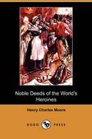 Noble Deeds of the World's Heroines (Dodo Press)