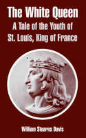 The White Queen: A Tale of the Youth of St. Louis, King of France (Paperback)