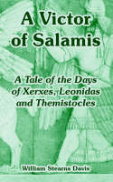 A Victor of Salamis: A Tale of the Days of Xerxes, Leonidas and Themistocles (Paperback)