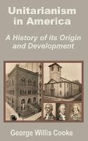 Unitarianism in America: A History of Its Origin and Development (Paperback)
