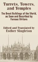 Turrets, Towers, and Temples: The Great Buildings of the World, as Seen and Described by Famous Writers (Paperback)