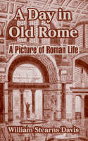 A Day in Old Rome: A Picture of Roman Life (Paperback)