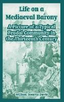 Life on a Mediaeval Barony: A Picture of a Typical Feudal Community in the Thirteenth Century (Paperback)