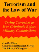 Terrorism and the Law of War: Trying Terrorists as War Criminals Before Military Commissions (Paperback)